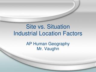 Site vs. Situation Industrial Location Factors