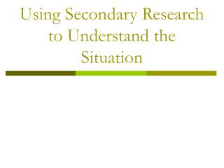 Using Secondary Research to Understand the Situation
