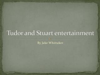 Tudor and Stuart entertainment