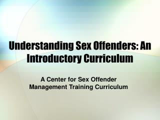 Understanding Sex Offenders: An Introductory Curriculum