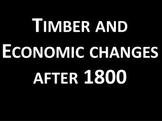 Timber and Economic changes after 1800
