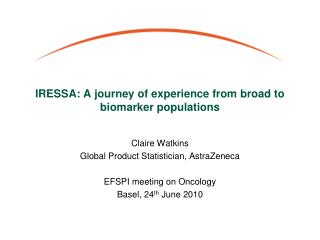 IRESSA: A journey of experience from broad to biomarker populations