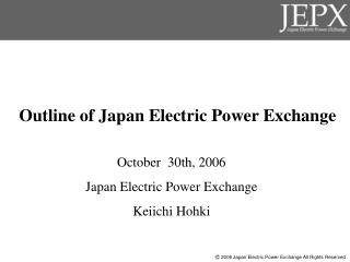 October  30th, 2006 Japan Electric Power Exchange  Keiichi Hohki