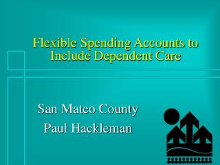 Flexible Spending Accounts to Include Dependent Care