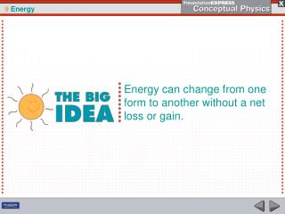 Energy can change from one form to another without a net loss or gain.