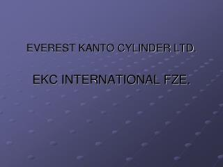 EVEREST KANTO CYLINDER LTD. EKC INTERNATIONAL FZE.