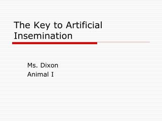 The Key to Artificial Insemination