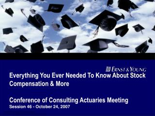 Everything You Ever Needed To Know About Stock Compensation & More Conference of Consulting Actuaries Meeting