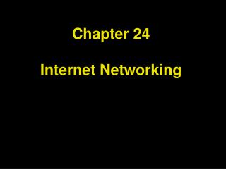 Chapter 24 Internet Networking
