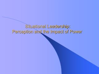 Situational Leadership: Perception and the Impact of Power