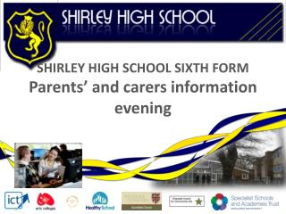 SHIRLEY HIGH  SCHOOL SIXTH  FORM Parents' and carers information evening