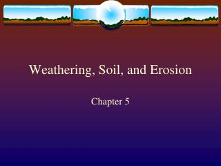 Weathering, Soil, and Erosion