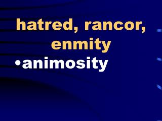 hatred, rancor, enmity
