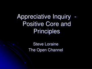 Appreciative Inquiry  - Positive Core and Principles