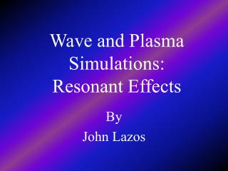 Wave and Plasma Simulations: Resonant Effects