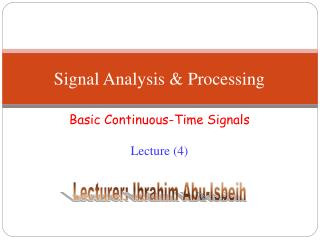Signal Analysis & Processing Basic Continuous-Time Signals --------------- Lecture (4)