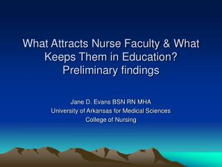 What Attracts Nurse Faculty & What Keeps Them in Education?  Preliminary findings