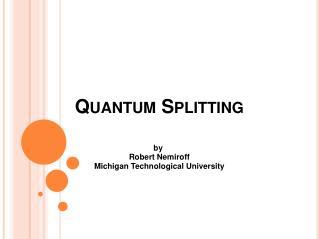 Quantum Splitting