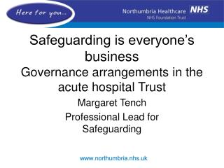 Safeguarding is everyone's business Governance arrangements in the acute hospital Trust