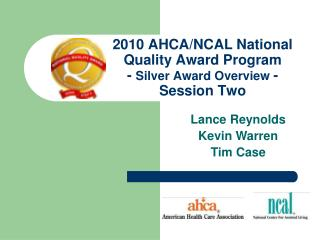 2010 AHCA/NCAL National Quality Award Program -  Silver Award Overview  - Session Two