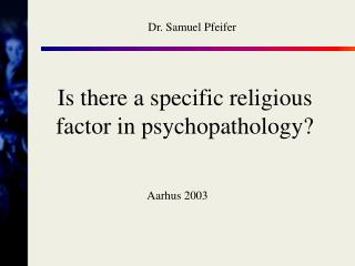 Is there a specific religious factor in psychopathology?