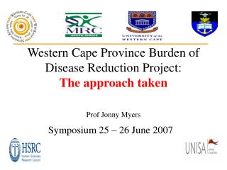 Western Cape Province Burden of Disease Reduction Project:   The approach taken Prof Jonny Myers