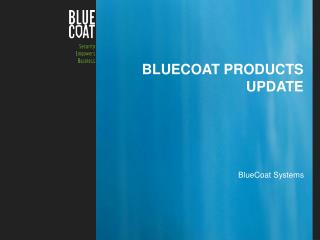 BlueCoat  products update