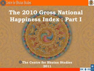 The 2010 Gross National Happiness Index : Part I
