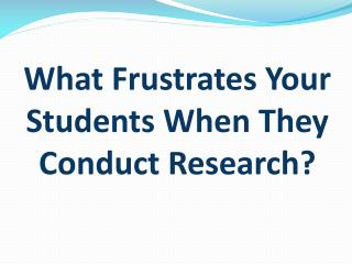 What Frustrates Your Students When They Conduct Research?