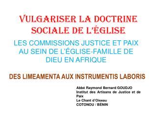 VULGARISER LA DOCTRINE SOCIALE DE L'ÉGLISE