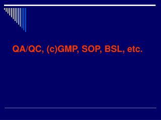 QA/QC, (c)GMP, SOP, BSL, etc.