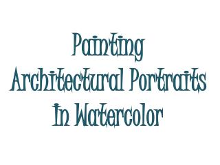 Painting Architectural Portraits In Watercolor