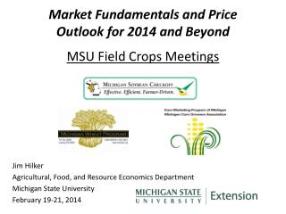 Market Fundamentals and Price  Outlook for 2014  and  Beyond MSU Field Crops Meetings