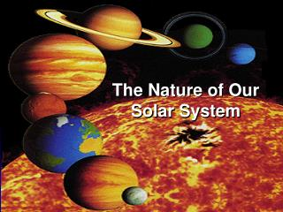 The Nature of Our Solar System