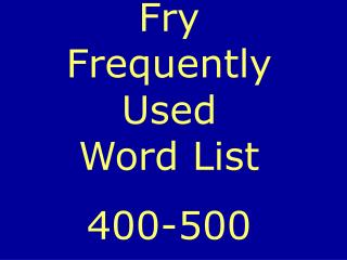 Fry Frequently Used Word List 400-500