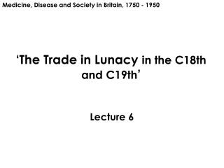 'The Trade in Lunacy in the C18th and C19th '