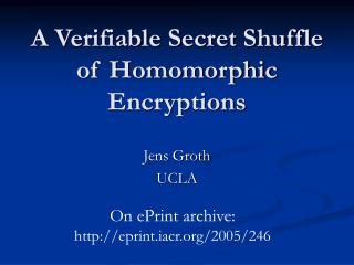 A Verifiable Secret Shuffle of Homomorphic Encryptions