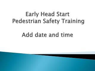 Early Head Start  Pedestrian Safety Training Add date and time