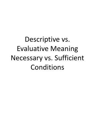Descriptive vs. Evaluative Meaning Necessary vs. Sufficient Conditions