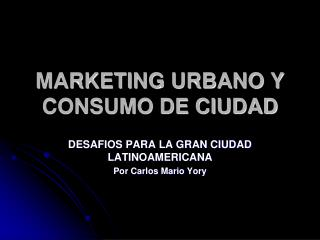MARKETING URBANO Y CONSUMO DE CIUDAD