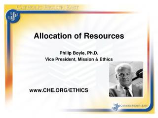 Allocation of Resources Philip Boyle, Ph.D. Vice President, Mission & Ethics