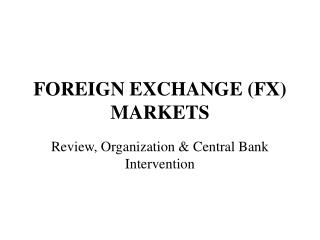 FOREIGN EXCHANGE (FX) MARKETS