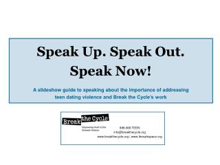 Speak Up. Speak Out.  Speak Now! A slideshow guide to speaking about the importance of addressing