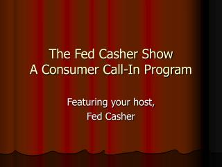 The Fed Casher Show A Consumer Call-In Program