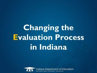 Changing the  E valuation Process in Indiana