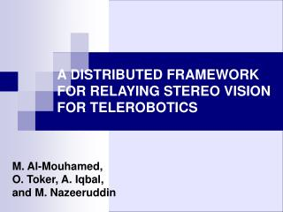 A DISTRIBUTED FRAMEWORK FOR RELAYING STEREO VISION FOR TELEROBOTICS