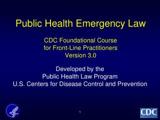 Public Health Emergency Law CDC Foundational Course  for Front-Line Practitioners Version 3.0