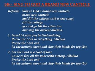 Refrain:	Sing to God a brand new canticle, 			brand new canticle