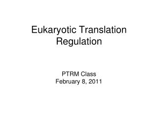 Eukaryotic Translation Regulation PTRM Class February 8, 2011