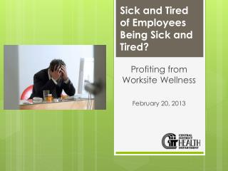 Sick and Tired of Employees Being Sick and Tired?